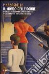 Il mondo delle donne. Storia del primo consultorio autogestito nel movimento di liberazione femminile libro