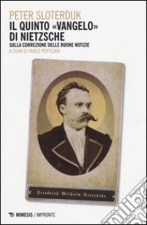 Il quinto vangelo di Nietzsche. Sulla correzione delle buone notizie libro di Sloterdijk Peter