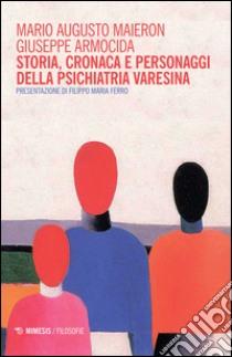 Storia, cronaca e personaggi della psichiatria varesina libro di Maieron Mario A. - Armocida Giuseppe