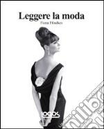 Leggere la moda. Ediz. illustrata libro