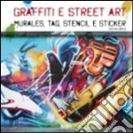 Graffiti e street art. Ediz. multilingue libro