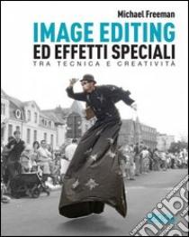 Image editing ed effetti speciali libro di Freeman Michael