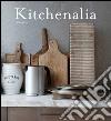 Kitchenalia. Arredare la cucina con pezzi d'epoca e tesori vintage libro