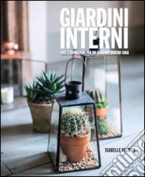 Giardini interni. Idee e ispirazioni per un giardino dentro casa libro di Palmer Isabelle