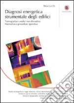 Diagnosi energetica strumentale degli edifici. Termografia e analisi non distruttive. Normativa e procedure operative libro di Lucchi Elena