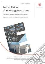 Fotovoltaico di nuova generazione. Guida alla progettazione e realizzazione libro