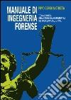 Manuale di ingegneria forense. Teoria e pratica della consulenza ingegneristica nel processo penale e civile libro