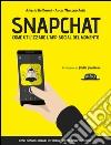 Snapchat. Come utilizzare l'app social del momento del momento libro