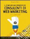 Il primo manuale operativo per consulenti di web marketing  libro