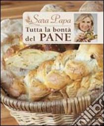 Tutta la bontà del pane libro di Papa Sara