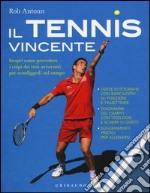 Il tennis vincente. Scopri come prevedere i colpi dei tuoi avversari per sconfiggerli sul campo libro