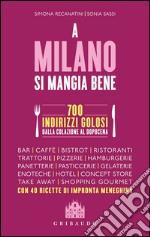 A Milano si mangia bene. 700 indirizzi golosi dalla colazione al dopocena libro