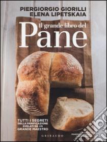 Il grande libro del pane libro di Giorilli Piergiorgio - Lipetskaia Elena