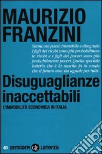 Disuguaglianze inaccettabili. L'immobilità economica in Italia libro di Franzini Maurizio