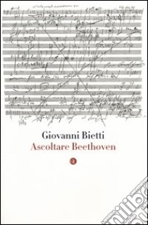 Ascoltare Beethoven. Con CD audio libro di Bietti Giovanni
