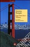 San Francisco-Milano. Un italiano nell'altra America libro di Rampini Federico