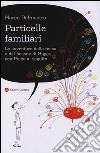 Particelle familiari. Le avventure della fisica e del bosone di Higgs, Con Pulce al seguito libro