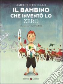Il bambino che inventò lo zero libro di Feniello Amedeo - Folì Gianluca