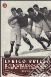 Il meraviglioso giuoco. Pionieri ed eroi del calcio italiano 1887-1926 libro