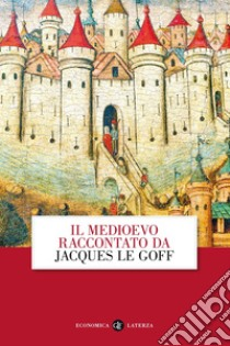 Il Medioevo raccontato da Jacques Le Goff libro di Le Goff Jacques