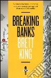Breaking banks. La banca reinventata: innovatori, visionari e strateghi protagonisti di un mondo che cambia libro
