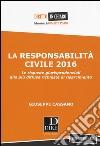 La responsabilità civile 2016. Le risposte giurisprudenziali alle più diffuse richieste di risarcimento. Con formulario libro