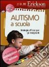 Autismo a scuola. Stategie efficaci per gli insegnanti libro