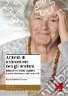Attività di animazione con gli anziani. Stimolare le abilità cognitive e socio-relazionali nella terza età libro