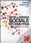 Intelligenza sociale ed emotiva. Nell'educazione e nel lavoro libro