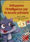 Sviluppare l'intelligenza nella scuola dell'infanzia. Giochi di potenziamento cognitivo per prepararsi al passaggio alla primaria. CD-ROM libro
