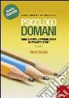 Psicologo domani. Manuale per la preparazione all'esame di Stato. Prova teorica libro