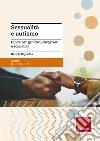 Sessualità e autismo. Guida per genitori, caregiver e educatori libro