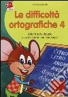 Le difficoltà ortografiche. CD-ROM. Vol. 4: Attività sulle doppie e su altri errori non fonologici libro
