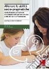 Allenare le abilità socio pragmatiche. Storie illustrate per bambini con disturbi dello spettro autistico e altri deficit di comunicazione libro