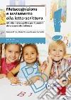 Metacognizione e avviamento alla letto-scrittura. Attività metacognitive per i bambini della scuola dell'infanzia libro