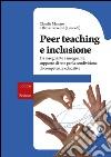 Peer teaching e inclusione. Da insegnante a insegnante: supporto di rete per la condivisione di competenze educative libro