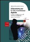 Educazione per la vita e inclusione digitale. Strategie innovative per la scuola e la formazione degli adulti libro