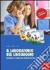 Il laboratorio del linguaggio. Parole e immagini per sviluppare le competenze morfosintattiche e lessicali libro