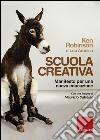 Scuola creativa. Manifesto per una nuova educazione libro
