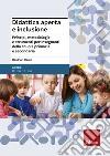 Didattica aperta e inclusione. Principi, metodologie e strumenti per insegnanti della scuola primaria e secondaria libro