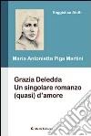 Grazia Deledda. Un sigolare romanzo (quasi) d'amore libro
