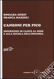 Canzoni per Pico. Esperienze di canto al nido e alla scuola dell'infanzia. Con CD Audio libro di Deriu Rosalba - Mazzoli Franca