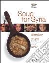 Soup for Syria. Ricette per la pace e la condivisione. Ediz. illustrata libro