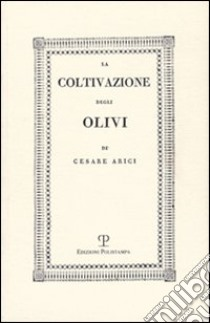 La coltivazione degli olivi (rist. anast. Brescia, 1808) libro di Arici Cesare