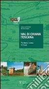 Val di Chiana Toscana. Territorio, storia e viaggi libro