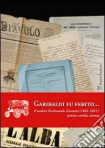 Garibaldi fu ferito... Il medico Ferdinando Zannetti (1801-1881). Patria, civiltà, scienza libro