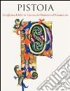 Pistoia. Un'officina di libri in Toscana dal Medioevo all'Umanesimo libro