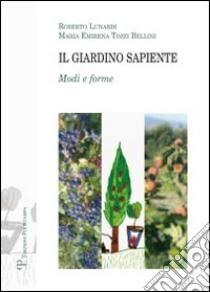 Il giardino sapiente. Modi e forme libro di Lunardi Roberto - Tozzi Bellini M. Emirena