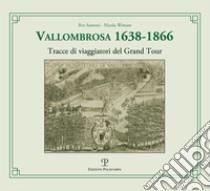 Vallombrosa 1638-1866. Tracce di viaggiatori del Grand Tour libro di Santoni Ilvo - Wittum Nicola