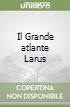Il Grande atlante Larus